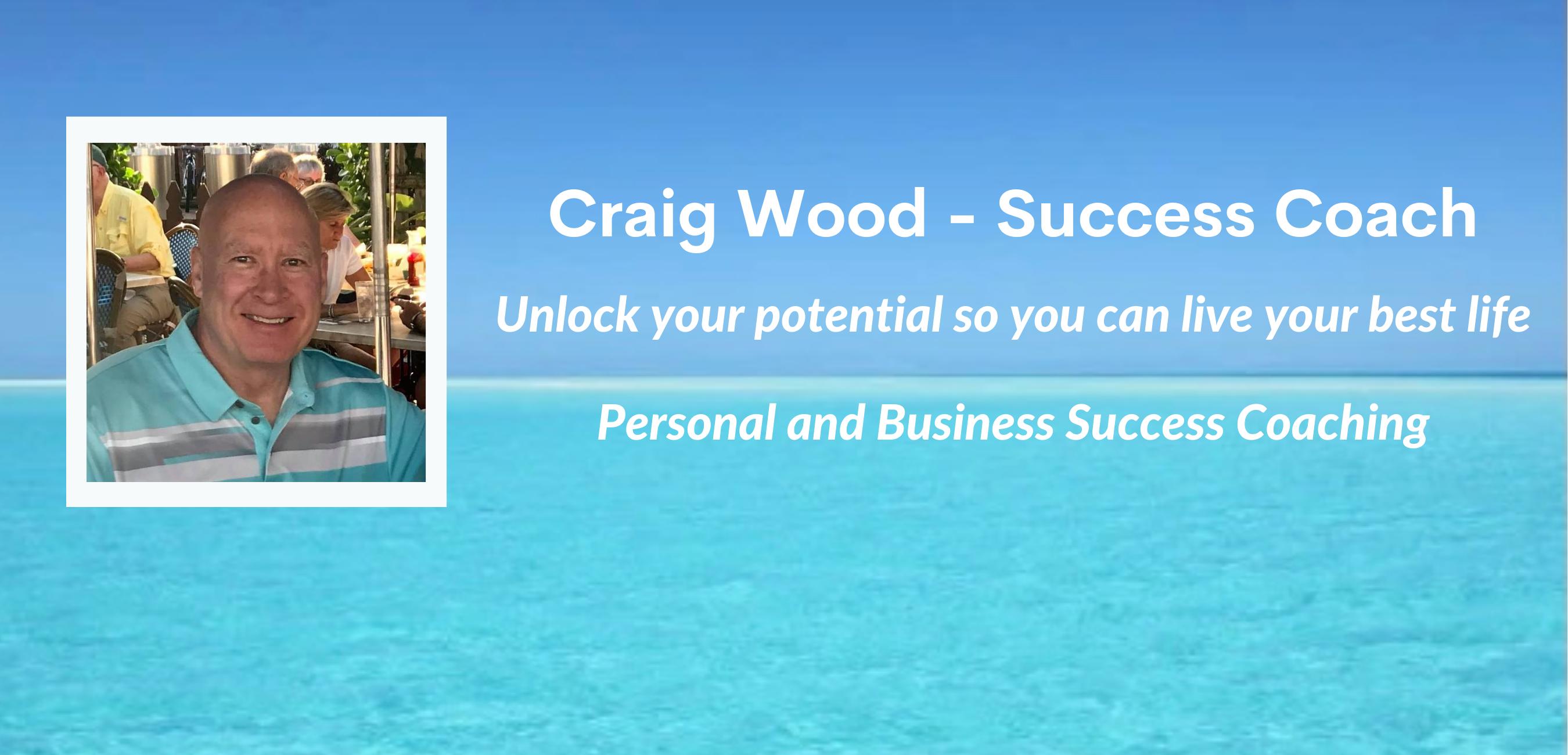 Craig Wood - Success Coach Unlock your potential so you can live your best life Personal and Business Success Coaching